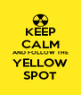KEEP CALM AND FOLLOW THE YELLOW SPOT - Personalised Poster A4 size