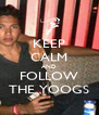 KEEP CALM AND FOLLOW THE YOOGS - Personalised Poster A4 size