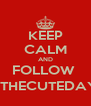 KEEP CALM AND FOLLOW  @THECUTEDAYS - Personalised Poster A4 size