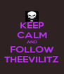 KEEP CALM AND FOLLOW THEEVILITZ - Personalised Poster A4 size