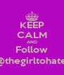 KEEP CALM AND Follow @thegirltohate  - Personalised Poster A4 size