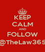 KEEP CALM AND FOLLOW @TheLaw365 - Personalised Poster A4 size