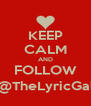 KEEP CALM AND FOLLOW @TheLyricGal - Personalised Poster A4 size