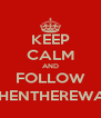 KEEP CALM AND FOLLOW @THENTHEREWASX - Personalised Poster A4 size