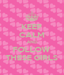 KEEP CALM AND FOLLOW THESE GIRLS - Personalised Poster A4 size