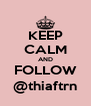 KEEP CALM AND FOLLOW @thiaftrn - Personalised Poster A4 size