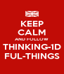 KEEP CALM AND FOLLOW THINKING-1D FUL-THINGS - Personalised Poster A4 size