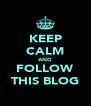 KEEP CALM AND FOLLOW THIS BLOG - Personalised Poster A4 size