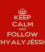 KEEP CALM AND FOLLOW @THYALYJÉSSICA - Personalised Poster A4 size