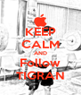 KEEP CALM AND Follow TIGRAN - Personalised Poster A4 size