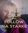 KEEP CALM AND FOLLOW TINA STARKEY - Personalised Poster A4 size