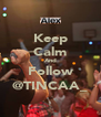 Keep Calm And Follow @TINCAA_ - Personalised Poster A4 size