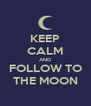 KEEP CALM AND FOLLOW TO THE MOON - Personalised Poster A4 size