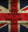 KEEP CALM AND FOLLOW @TomDaleypriv - Personalised Poster A4 size