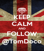 KEEP CALM AND FOLLOW @TomDoco - Personalised Poster A4 size