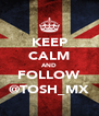 KEEP CALM AND FOLLOW @TOSH_MX - Personalised Poster A4 size