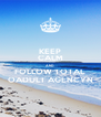 KEEP CALM AND FOLLOW TOTAL OADULT AGENCYN - Personalised Poster A4 size