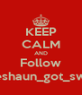 KEEP CALM AND Follow Treshaun_got_swag - Personalised Poster A4 size