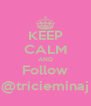 KEEP CALM AND Follow @tricieminaj - Personalised Poster A4 size
