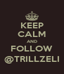 KEEP CALM AND FOLLOW @TRILLZELI - Personalised Poster A4 size