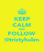 KEEP CALM AND FOLLOW @tristyhalim - Personalised Poster A4 size