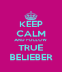 KEEP CALM AND FOLLOW TRUE BELIEBER - Personalised Poster A4 size