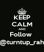 KEEP CALM AND Follow  @turntup_rah - Personalised Poster A4 size