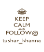 KEEP CALM AND FOLLOW@ tushar_khanna - Personalised Poster A4 size
