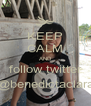 KEEP CALM AND follow twitter @benedictaclara - Personalised Poster A4 size