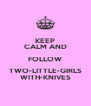 KEEP CALM AND FOLLOW TWO-LITTLE-GIRLS WITH-KNIVES - Personalised Poster A4 size