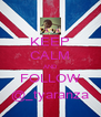 KEEP CALM AND FOLLOW @_tyaranza - Personalised Poster A4 size