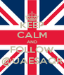 KEEP CALM AND FOLLOW @UAESAQR - Personalised Poster A4 size