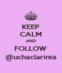 KEEP CALM AND FOLLOW @uchaclarinta - Personalised Poster A4 size