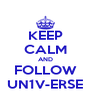 KEEP CALM AND FOLLOW UN1V-ERSE - Personalised Poster A4 size