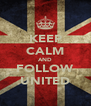 KEEP CALM AND FOLLOW UNITED - Personalised Poster A4 size