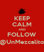 KEEP CALM AND FOLLOW @UnMezcalito - Personalised Poster A4 size