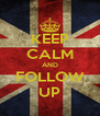 KEEP CALM AND FOLLOW UP - Personalised Poster A4 size