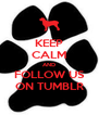 KEEP CALM AND FOLLOW US ON TUMBLR - Personalised Poster A4 size