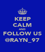 KEEP CALM AND FOLLOW US @RAYN_97 - Personalised Poster A4 size