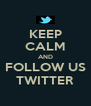KEEP CALM AND FOLLOW US TWITTER - Personalised Poster A4 size