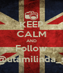 KEEP CALM AND Follow @utamilinda_s - Personalised Poster A4 size