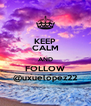 KEEP CALM AND FOLLOW @uxuelopez22 - Personalised Poster A4 size