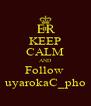 KEEP CALM AND Follow  uyarokaC_pho - Personalised Poster A4 size