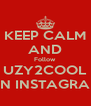 KEEP CALM AND Follow UZY2COOL ON INSTAGRAM - Personalised Poster A4 size