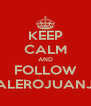 KEEP CALM AND FOLLOW VALEROJUANJO - Personalised Poster A4 size