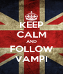 KEEP CALM AND FOLLOW VAMPI - Personalised Poster A4 size