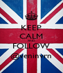 KEEP CALM AND FOLLOW @veninvrn - Personalised Poster A4 size
