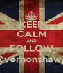 KEEP CALM AND FOLLOW @vernonshawjr - Personalised Poster A4 size