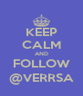 KEEP CALM AND FOLLOW @VERRSA - Personalised Poster A4 size