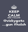 KEEP CALM AND FOLLOW @vickygota ...gun #halah - Personalised Poster A4 size